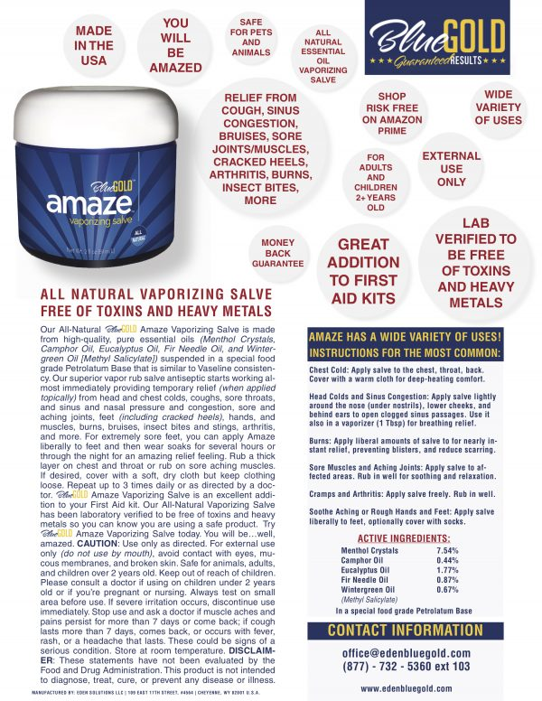 Amaze has a wide variety of uses! Customers are using it topically as/for: menthol rub, menthol muscle rub, arthritis hands, arthritis knee, arthritis in back, arthritis neck, arthritis of the shoulder, arthritis ankle, arthritis in feet, arthritis wrist, arthritis essential oil, arthritis elbow, common cold treatment (cough), common cold medicine (congestion), cough chest congestion, in cough humidifier, nasal congestion relief, chest congestion relief, congestion nasal, congestion essential oil, congestion and cough, sinus congestion, sinus relief, sinus congestion relief, sinus clear, sinus essential oil, sinus decongestant, joint pain in hips, joint pain knee, joint pain in hands, joint pain essential oil, burn cream, burn care, burn medicine, foot cream cracked heels, cracked heels treatment, cracked heels cream, foot care products, MORE! For extremely sore feet can be applied liberally to feet and then wear soaks for several hours or through the night for an amazing relief feeling and baby soft feet. Try Amaze today. You will be…well, amazed. CAUTION: for external use only. Do not use by mouth. Keep out of reach of children. Use only as directed. For children below 2 years old, pregnant women and nursing women, consult your physician before use. Avoid contact with eyes, mucous membranes and broken skin. Always test on small area before use. If severe irritation occurs, discontinue use immediately. Stop use and ask a doctor if muscle aches and pains persist for more than 7 days or come back; if cough lasts more than 7 days, comes back, or occurs with fever, rash, or headache that lasts. These could be signs of a serious condition. Rub a thick layer on chest and throat or rub on sore aching muscles. If desired, cover with a soft, dry cloth but keep clothing loose. Repeat up to 3 times daily or as directed by a doctor. Store at room temperature. vapor rub vicks, icy hot, Vaseline, cough suppressant, topical ointment, chest rub, Mentholatum Ointment, cold sinus na