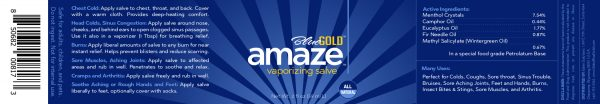 Amaze has a wide variety of uses! Customers are using it topically as/for: menthol rub, menthol muscle rub, arthritis hands, arthritis knee, arthritis in back, arthritis neck, arthritis of the shoulder, arthritis ankle, arthritis in feet, arthritis wrist, arthritis essential oil, arthritis elbow, common cold treatment (cough), common cold medicine (congestion), cough chest congestion, in cough humidifier, nasal congestion relief, chest congestion relief, congestion nasal, congestion essential oil, congestion and cough, sinus congestion, sinus relief, sinus congestion relief, sinus clear, sinus essential oil, sinus decongestant, joint pain in hips, joint pain knee, joint pain in hands, joint pain essential oil, burn cream, burn care, burn medicine, foot cream cracked heels, cracked heels treatment, cracked heels cream, foot care products, MORE! For extremely sore feet can be applied liberally to feet and then wear soaks for several hours or through the night for an amazing relief feeling and baby soft feet. Try Amaze today. You will be…well, amazed. CAUTION: for external use only. Do not use by mouth. Keep out of reach of children. Use only as directed. For children below 2 years old, pregnant women and nursing women, consult your physician before use. Avoid contact with eyes, mucous membranes and broken skin. Always test on small area before use. If severe irritation occurs, discontinue use immediately. Stop use and ask a doctor if muscle aches and pains persist for more than 7 days or come back; if cough lasts more than 7 days, comes back, or occurs with fever, rash, or headache that lasts. These could be signs of a serious condition. Rub a thick layer on chest and throat or rub on sore aching muscles. If desired, cover with a soft, dry cloth but keep clothing loose. Repeat up to 3 times daily or as directed by a doctor. Store at room temperature. vapor rub vicks, icy hot, Vaseline, cough suppressant, topical ointment, chest rub, Mentholatum Ointment, cold sinus nasal congestion, allergy relief, soothing vapor ointment, sinus relief, menthol camphor vapor rub, Eucalyptus Vapor Rub, all natural, breathing relief, vaporizing rub, breathe easy, blocked nose, essential oil salve, pure essential oils, vaporub, medicated chest rub, nasal decongestant, analgesic ointment, natural alternative for colds coughs allergies, aromatic vapors, natural bronchodilator, asthma, natural active ingredients for fast acting cough relief, paragon free, hypoallergenic, pure petroleum jelly, mentholated rub, vapor balm, upper respiratory infection, sinus infection, bronchitis, cold flu medicine, soothe sore throat, dry cough, stuffy nose, chest congestion, Respiratory Rub, all natural vicks alternative, chest rub for asthma, natural herbal salve, pure essential oils, ease coughing, Medicated Vapor Rub, Vapor Salve, Baby Chest Rub, first aid kit salve ointment, salve medicine, salve balm, salve antiseptic, Skin Healing Ointment, all purpose salve, antiseptic salve, pain relief cream, healing salve, paraben free salve, Unker's Medicated Salve, Hand Repair Cream and Foot Cream, J.R. Watkins Apothecary, first aid salve, pain relief cream, joint pain, arthritis, knee pain, back pain, tennis elbow, fibromyalgia, plantar fasciitis, carpal tunnel, sore muscles, pain relief ointment, sore joint rub, healing salve ointment, deep penetrating pain relief cream, multipurpose salve for pain, Skinner's Vaporizing Salve, non toxic salve, Therapeutic Salve, Homeopathic Salve, Antifungal Balm, BEST Antifungal Balm, Natural remedy for Athletes Foot, Arnica cream, Arnica, Lucas Papaw Ointment, Burt's Bees Res-Q Ointment, Resinol Medicated Ointment, Amish Origins, Wonder-Salve®, Rawleigh Antiseptic Salve, pain relieving ointment, muscle soreness, muscle salve, muscle balm, pain relief rub, no animal testing, cooling muscle cream muscle rub, best muscle rub, menthol rub, menthol muscle rub, heel stick, arthritis pain relief cream, Menthol Massage Cream, Tiger Balm, Equate Vaporizing Rub, Maty's All Natural Vapor Rub, Anti Inflammatory Therapy Rub for Arthritis, Tendinitis, Sciatica, muscle Recovery Rub, Eucalyptus Menthol Vapor, cool pain relieving gel, Rheumatoid arthritis, lower back ace, long lasting cooling pain reliever, cream for muscle pain, Biofreeze Pain Relief Gel for Arthritis, Bengay Menthol Pain Relieving Gel, Biofreeze, Bengal, natural muscle pain relief, menthol deep rub, reducing painful stiffness, improve mobility, The Honest Company Breathe Easy Rub, Care for Sore, Tired, Achy Feet, Kinesiology Tape, Real Time Pain Relief Maxx, cool heat, doTERRA Deep Blue Rub, Methyl Salicylate, Sprains, Aches & Bruises, Extra Strength Menthol Pain relief, PAIN, BRUISE, SWELLING CREAM, tendon and muscle trauma, Enhanced Relief of Arthritis, long lasting pain relief, icy hot back pain, icy hot cream arthritis hands, arthritis knee, arthritis in back, arthritis pain relief, arthritis neck, arthritis of the shoulder, arthritis ankle, arthritis in feet, arthritis wrist, arthritis essential oil, arthritis natural remedies, arthritis elbow, common cold treatment, common cold medicine, common cold relief, cough remedy, cough relief, cough and cold, cough chest congestion, cough humidifier, congestion relief, nasal congestion relief, chest congestion relief, congestion nasal, congestion essential oil, congestion and cough, congestion cough, sinus pressure relief, sinus congestion, sinus relief, sinus congestion relief, sinus clear, sinus essential oil, sinus decongestant, joint pain relief, joint pain in hips, joint pain knee, joint pain in hands, joint pain essential oil, burn cream, burn ointment, burn care, burn medicine, foot cream cracked heels, cracked heels treatment, cracked heels cream, cracked heels repair, foot cream, foot care products, foot repair ointment, callus remover Ultra Strength Bengay Cream, Penetrex Pain Relief Cream, Icy Hot Extra Strength Pain Relieving Cream, Maximum Strength Pain Relieving Balm, ICY HOT Pain Relieving Stick, Icy Hot Medicated Pain Relief Spray, Icy Hot Advanced Relief Pain Relief Patches, electro pain relief machine, electrotherapy, Icy Hot Smart Relief, Heat Patches & Wraps, Pain Relieving Rubs & Ointments, Hot & Cold Therapies, Joint & Muscle Pain Relief Rubs, Arthritis Pain Relief Medications, Pain Relief Medications & Treatments, Alternative Medicine, Muscle Stimulators, Cough & Cold Chest Rubs, Cold & Flu Medicine, Cough & Sore Throat Medicine, Pain Relief Medications & Treatments, Allergy, Sinus & Asthma Medicine, Single Room Humidifiers, Foot Creams & Lotions, Moisturizing Socks, Callus Shavers, Foot Files, Foot Health Care Products, First Aid Ointments, Pain Relief Homeopathic Remedies, First Aid Supplies, Dog Health Supplies, dog joint pain, dog arthritis pain relief cold, cough, sore throat, sinus pressure, sore joints, aching muscles, burns, insect bite, arthritis salve ointment, salve balm, salve antiseptic, muscle rub, menthol rub, arthritis hands arthritis knee, arthritis back, arthritis pain relief, arthritis neck, burn ointment, cracked heels congestion relief, nasal congestion relief, chest congestion relief, congestion nasal congestion essential oil, congestion cough, sinus congestion, sinus relief, joint pain relief Cough & Cold Chest Rubs, Cold & Flu Medicine Joint & Muscle Pain Relief Rubs, Arthritis Pain Pain Relief Medications & Treatments, Hot & Cold Allergy, Sinus & Asthma Medicine Alternative Medicine Products, Muscle Stimulators Cold & Flu, Allergy, Sinus, Cough, Joint Pain Heat Patches & Wraps, Foot Creams & Lotions Manipulation Therapy Products, First Aid Ointments Pain Relief Homeopathic Remedies Topical Antimicrobials, Sinus Medicine All Natural, Pure Essential Oils, Made in the USA, Vapor Rub, Salve, Balm Menthol Crystals, Camphor Oil, Eucalyptus Oil, Fir Needle Oil, and Wintergreen Oil (Methyl Salicylate), Petrolatum Base vapor rub essential oil all natural vicks vaporizing organic salve cough cold sinus remedy organic all natural bruise insect bite sting pain cream arthritis sore joints muscles icey hot salve ointment, salve medicine, salve balm, salve antiseptic vapor rub vicks, vapor rub muscle rub, best muscle rub, menthol rub, menthol muscle rub icy hot, icy hot for back pain, icy hot cream arthritis hands, arthritis knee, arthritis in back, arthritis pain relief, arthritis neck, arthritis of the shoulder, arthritis ankle, arthritis in feet, arthritis wrist, arthritis essential oil, arthritis natural remedies, arthritis elbow common cold treatment, common cold medicine, common cold relief cough remedy, cough relief, cough and cold, cough chest congestion, cough humidifier congestion relief, nasal congestion relief, chest congestion relief, congestion nasal, congestion essential oil, congestion and cough, congestion cough sinus pressure relief, sinus congestion, sinus relief, sinus congestion relief, sinus clear, sinus essential oil, sinus decongestant joint pain relief, joint pain in hips, joint pain knee, joint pain in hands, joint pain essential oil burn cream, burn ointment, burn care, burn medicine foot cream cracked heels, cracked heels treatment, cracked heels cream, cracked heels repair, foot cream, foot care products