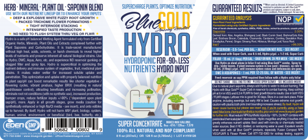 "Blue Gold Hydro reduces need for hydroponics fertilizer, organic liquid fertilizer, seaweed fertilizer, vegetable fertilizer organic, plant fertilizer aquarium, organic fertilizer nitrogen, best organic fertilizer, foliar fertilizer, citrus tree fertilizer, acid fertilizer, houseplant fertilizer, kelp fertilizer, lemon tree fertilizer, liquid fertilizer nitrogen, organic fertilizer for vegetables, plant fertilizer liquid, organic gardening fertilizer, organic vegetable fertilizer & other ""garden essentials"". Grow Organic with our Hydroponic Garden Supplies for aquaponics system, aquaponics fish tank, aeroponics system, indoor hydroponic system, aquaponics gardening, aquaponics garden, hydroponics fish tank, indoor hydroponic, ebb and flow hydroponic, sustainable gardening, grow system, aquaponics aquarium, ebb and flow hydroponic system, hydroponic reservoir, water chiller hydroponic, indoor gardening hydroponics, tower garden growing system, hydroponics tank, indoor hydroponic grow system, hydroponics reservoir, hydroponics with fish, hydroponics aquarium & more! Our organic plant food is a root booster, inoculant, bloom booster, citrus food, plant food natural, tomato plant food, plant food bamboo, lemon tree care. Our indoor growing anti fungal anti bacterial liquid helps cure fungal diseases, tree diseases, fire blight, verticillium wilt, anthracnose, fusarium wilt, damping-off, leaf curl, leaf spot, cucumber diseases, mosaic virus, early blight, late blight, stem rot, club root, rust, botrytis blight, etc and offer natural pest control against mealybugs, leafhopper, leaf-miner, sawflies, scale insects, etc for all gardening plants, herb garden, vegetable garden, indoor gardening, lemon tree, hydroponic lettuce, fruit plants, indoor hydroponic gardening, hydroponics marijuana, aquaponics grow bed, hydroponics vegetables, organic plants, aquaponics plant, indoor hydroponic herb garden, hydroponics indoor garden, hydroponics orchids MORE! hydroponics, aquaponics, grow tent, tower garden, aquaponic system, aeroponics, aquaponics fish tank aeroponics system, indoor hydroponic system, aquaponics garden, hydroponics fish tank, ebb and flow grow system, aquaponics aquarium, hydroponic reservoir, water chiller hydroponic, hydroponics tank indoor gardening hydroponics, tower garden growing system, indoor hydroponic grow system, inoculant organic fertilizer, hydroponic supplies, aquaponic grow media, organic garden supplies, surfactant gardener, indoor grower, hydro farm, plant nursery women, men, hydroponics, aeroponics, aquaponics urban farmer, urban gardener, vertical growing indoor gardening, indoor growing, tower garden ebb and flow, indoor growing supplies, drip system chemical free, natural, organic, non-toxic, made in USA, NOP, safe for all plants, safe for all produce, safe for all people, safe for all animals, guaranteed results, bio-surfactant, liquid concentrate greens, lettuce, chard, spinach, cabbage, peas vining plants, cucumbers, peppers, root crops potatoes, carrots, fruit, strawberries, fruit tree blueberries, herbs, tomatoes, citrus, cannabis indoor hydroponic garden, aquaponics plant, lemon hydroponics nutrients fertilizer liquid plant food organic gardening root starter root stimulator advanced nutrients general hydroponics root rot bloom booster citrus fruit tree root growth tomato lettuce aphids thrips whiteflies powdery mildew vegetable fertilizer kelp seaweed pest control foliar spray feeding spider mites leafminer wilt anthracnose blight tree disease plant virus fungus hydroponic garden supplies hydroponic nutrients natural insecticide aquaponics supplies plant root hydroponics, aquaponics, grow tent, gardening supplies, tower garden, aquaponics system, aeroponics, aquaponics fish tank, aeroponics system, indoor hydroponic system, aquaponics gardening, aquaponics garden, hydroponics fish tank, indoor hydroponic, ebb and flow hydroponic, sustainable gardening, grow system, aquaponics aquarium, ebb and flow hydroponic system, hydroponic reservoir, water chiller hydroponic, indoor gardening hydroponics, tower garden growing system, hydroponics tank, indoor hydroponic grow system, hydroponics reservoir, hydroponics with fish, hydroponics aquarium