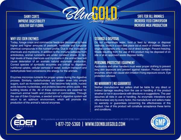 Blue Gold™ Eden Enzymes have been tested at Independent Facilities for quality and performance over leading brands. Blue Gold™ Eden Enzymes have a guaranteed analysis of Alpha-Amylase, Lipase, Catalase, Protease, and Superoxide Dismutase Enzymes. These powerful microbials are derived from plants and extracted using a plant-based benzoic acid without harsh chemicals. Blue Gold™ Eden Enzymes are a powerful pH balanced solution that enhances the overall health of your animal. They are essential to the metabolic processes of the gut and responsible for the micronization of organic cofactors in the metabolic process designed to quickly strengthen the immune system, increase protein synthesis, maximize nutrient uptake, and greatly assist ruminant and non-ruminant digestive systems by improving the digestibility of feeds. Blue Gold™ Eden Enzymes are repeated Grand Champion award winning enzymes with no known side effects. They will not harm the immune system and are safe for all animals, livestock, pets, and show animals including, but not limited too, horses, beef cattle, dairy cattle, all poultry including fowl, goats, rabbits, swine and show pigs, dogs, cats, sheep, and lamb. Our super-blend of plant-based digestive probiotic enzymes are administered through water via dosing medicator pumps for large-scale or added by hand to drinking water containers. Safely experience unprecedented health levels and Amazing Results with significant savings. ★ INDEPENDENT STUDY & THIRD PARTY PROVEN to Ensure Quality and Safety. Free of Toxins and Heavy Metals. Blue Gold Eden Enzymes have been Tested at Independent Facilities for Quality and Performance over Leading Brands. Eden Enzymes Greatly Assist Ruminant and Non-Ruminant Animal Digestive Systems by Increasing the Digestibility of Feeds. ★ REPEATED GRAND CHAMPION AWARD WINNING, SAFE FOR ALL PETS (INC. SHOW ANIMALS + LIVESTOCK), NO KNOWN SIDE EFFECTS! Used Safely Proven History with Horses, Beef Cattle, Dairy Cattle, All Poultry (inc. Fowl), Goats, Rabbits, Pigs, Dogs, Cats, Sheep, Lamb MORE. Will Not Harm Immune System. Dramatically Increase Embryo and Sperm Counts in Show Animals and Livestock Animals when Combined with Blue Gold Grand Champion. Increase Digestion. ★ 100% NATURAL PROBIOTIC DIGESTIVE ENZYMES. No Known Chemicals, Dyes, Preservatives, Fillers. Zero Reactions With Anything Natural. Great Addition to Your Show Animal Supplies Pet Health Products. Guaranteed Analysis of Alpha-Amylase, Lipase, Catalase, Protease, and Superoxide Dismutase Enzymes. Powerful Microbials derived from Plants and extracted Without Harmful Chemicals. Essential to Metabolic Processes and Responsible for Micronization Co-Factors Responsible for Nutrient Uptake. ★ MAXIMUM BENEFITS & ENHANCED OVERALL HEALTH! With Increased Digestion Animals will Experience Maximized Nutrient Intake Resulting in an Enhanced Overall Health. Experience Improved: Coat Shine, Immune Response, Muscle Production, Lean Meat Weight Gain, and Milk Production. Enzymes Reduce Overeating Due to Low Digestibility, Reduce Flatulence, Relieves Itching, Diarrhea, Yeast Infections, Skin Allergies. Can Be Used As a Safe Additive to Any Diet. Healthy Pets Digestive Enzymes Made in USA. ★ MONEY BACK GUARANTEE. Spectrum Analysis Tested, Non-Toxic, Manufactured Natural, Cold Process Converted (enzymes below 105) into a Biologically Alive Nutrient Dense Digestive Probiotic Enzyme Solution. We Promise Results. Get Real Results or Your Money Back, Guaranteed. Users have Reported Immediate Results the Same Night Eden Enzymes are Applied. Blue Gold Grand Champion animals are vibrant and healthy (grand champion horses, grand champion dogs)! Blue Gold has been proven in lab studies. Our digestive probiotic enzymes are administered in your animal's drinking water (dogs, cats, pets, show animals, goats, pigs, hogs, sheep, lamb, rabbits, cows, horses, cattle, livestock animals, more). A superblend of plant based enzymes and probiotics derived from non-GMO plants through non-chemical means using only plant based benzoic acid. Eden Enzymes are an essential factor in metabolic processes of the gut and responsible for the micronization of organic cofactors in the metabolic process. Enzymes and probiotics are essential for protein synthesis and nutrient uptake. With increased digestion, comes increased nutrient uptake, with increased uptake comes stronger immune systems and more available nutrients for increased muscle growth, in addition to the maximized production of animal commodities. Eden Enzymes can be used with dosing medicator pumps for large-scale or used by hand to add to drinking water containers. A proper dose is approximately 10 m/L (1/3 fl. oz.) per 100 lbs of body weight. Eden Enzymes will take your pets, livestock animals, or show animals to unprecedented health levels through proper enzymatic feed conversion (converting consumed food into absorbable nutrients). Most users experience immediate results within 24 to 48 hours. Our brand is trusted by many. Grand Champion Eden Enzyme water treatment supplement is a great addition to your pet care supplies. Grand Champion is one of the best pet supplement. It is a natural pet probiotic, pet supplement for skin and coat, pet supplement for muscle, healthy pets digestive enzymes, itchy skin pet supplement, dairy cattle nutrition, puppy weight gain supplement, poultry probiotics, poultry vitamins, pet vitamins for skin. Can be put in poultry water, beef cattle supplies, dairy cattle show supplies, dairy cattle supplies, MORE. cat dewormer for tapeworms, dog ear mites treatment, cat uti treatment, itchy dog relief, antibiotics for dogs ear infection, itchy dog medicine, best dog dewormer, cat antibiotics uti, cat antibiotics for uti, cat dewormer medicine, cat UTI antibiotics, cat urinary tract infection treatment, antibiotics for dogs skin infection, cat uti medicine, dog yeast skin infection treatment, dog ear yeast infection treatment, itchy dog skin relief, antibiotics for dogs ears, cat dewormer tapeworms, poultry antibiotics, cat uti medication, antibiotics for dogs eyes, best dewormer for cats, cat dewormer roundworm, cat urinary tract infection antibiotic, poultry wormer, antibiotics for dogs tooth infection, cat parasite treatment, dog skin infection treatment, poultry dewormer, cat dewormer for all worms, dog ear mites medication, dog eczema treatment, poultry vaccines, cat urinary tract infection medicine, dog uti treatment antibiotics, dewormer for cats tapeworm, dog skin allergies itching poultry medicine, antibiotics for dogs teeth, goat dewormer for dogs, cat parasite medicine, dewormer for cats and dogs, dog ear yeast infection medication, kitten dewormer medicine, cat antibiotics for wounds, cat bladder infection medicine, cat dewormer for all worm, chicken antibiotics respiratory, cat bladder infection medication, dog dewormer for large dogs, dog dewormer for puppies, dog skin infection medication, dog skin infection medicine reptile supplies, quail feed, pet care supplies, poultry feed, poultry water, grand champion horses, reptile food, pet care dog, pet care for dogs, cattle mineral tubs, beef cattle feed, grand champion dog, pet health products, pet care for cats, beef cattle supplies, pet health solutions, dairy cattle diseases, pet health supplies, best pet health, show animal supplies, dairy cattle show supplies, dairy cattle supplies, pet care items, pet care products for dogs, pet health care products, pet health care supplies, dog vitamins with iron, mineral supplement liquid, pet probiotics for cats, top dog supplements, top dog vitamins, cat vitamins for shedding, dog supplements skin, dog vitamins for itching, dog vitamins iron, dog vitamins made in usa, dog vitamins muscle, dog vitamins skin and coat, dog vitamins with glucosamine, fish oil for dogs skin and coat, pet vitamins for cats, pet vitamins for dogs, poultry multivitamins, poultry vitamins and supplements, puppy vitamins and minerals best dog supplements for joints, best probiotics for dogs, best glucosamine for dogs, dog supplements arthritis, dog supplements for weight gain, dog supplements to gain weight, best dog probiotics, best mineral supplement, dog vitamins for joints, glucosamine for dogs liquid, pet vitamins and supplements, dog food supplements, dog supplements for skin and coat, probiotics for dogs natural, best dog supplements, cat dewormer liquid, dog supplements muscle, dog vitamins liquid, cat supplements for arthritis, dog itchy skin supplement, dog shedding supplements, dog shedding supplements, dog supplements for anxiety, probiotics for dogs with skin allergies, cat uti remedy, cat vitamins liquid, dog itchy skin relief, dog vitamins for skin, cat dermatitis treatment, dog shedding vitamins, glucosamine for dogs with msm, best puppy vitamins, cattle supplements, dog joint supplements natural, dog probiotic supplement, dog supplements for itchy skin, poultry probiotics, poultry vitamins best glucosamine chondroitin for dogs, cat uti prevention, dog joint supplements liquid, dog supplements for joint pain, dog supplements for joints, glucosamine for cats liquid, bird biotic tablets, dog shedding control, dog supplements joints, dog vitamins and minerals, dog vitamins for skin and coat, dog vitamins natural, mineral supplement for dogs, pet probiotics for dogs, probiotics for dogs allergies, probiotics for dogs with colitis, probiotics for dogs with diarrhea, best cat supplements, best cat vitamins, dog supplements for dry skin, dog vitamins for hip and joint, dog vitamins for shedding, glucosamine for dogs arthritis, dairy cattle nutrition, dog multivitamin liquid, dog shedding treatment, dog vitamins and supplements, glucosamine chondroitin for dogs liquid, healthy pets digestive enzymes, goat minerals with copper, probiotics for dogs and cats, probiotics for dogs with allergies, puppy weight gain supplement, best pet vitamins, cat vitamins and supplements pet supplement, pet probiotic, digestive enzymes dogs, cats, rabbit, poultry, goats, horses, cattle natural, organic, non-toxic, made in USA, safe for all animals, guaranteed results, liquid concentrate, pet supplements, pet supplements for joints, pet supplements for weight gain, pet probiotics, pet supplements for skin and coat, natural pet probiotic, pet supplement for muscle, pet itchy skin supplement, healthy pets digestive enzymes, dairy cattle nutrition, puppy weight gain supplement, pet health, show animal supplies, pet care, goat supplement, cattle supplement, poultry probiotics, poultry vitamins pet care supplies, pet health products, pet health solutions, pet health supplies, pet care items show animal supplies, pet health care products, pet health care supplies, pets digestive enzymes pet probiotics, dog probiotics, cat probiotics, goat probiotics, poultry probiotics, rabbit enzymes goat supplement, cattle supplement, pig probiotics, horse probiotics, sheep probiotics probiotics, livestock probiotics, cattle nutrition, digestive enzymes, pet enzymes, animal enzymes grand champion horses, probiotic for dogs, grand champion dogs, dog supplements for weight gain livestock animals, pet supplements, show animal supplements, cat probiotics, pet probiotics, goats dog supplement muscle, dog supplements, cat supplements, poultry probiotics, animal enzymes, cattle poultry water, cattle mineral, beef cattle feed, beef cattle supplies, dairy cattle show supplies dairy cattle supplies, dairy cattle nutrition, cattle supplement, poultry vitamin, digestive enzymes